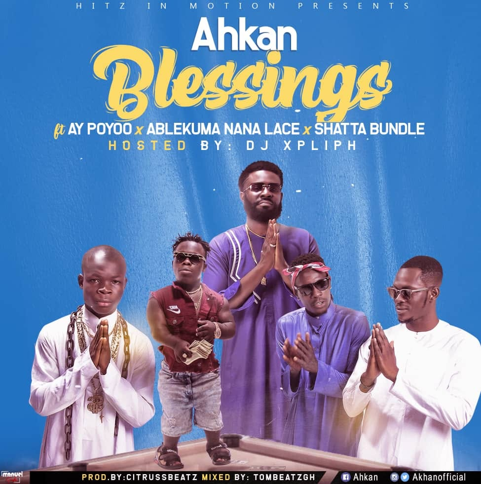 AHKAN FEATURES AY POYOO, ABLEKUMA AND SHATTA BANDLE ON HIS NEXT RELEASE HOSTED BY DJ XPLIP